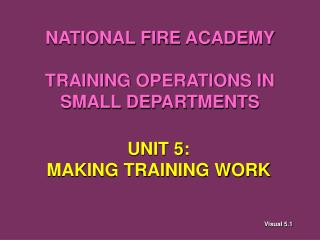 NATIONAL FIRE ACADEMY  TRAINING OPERATIONS IN SMALL DEPARTMENTS
