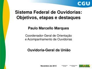 Sistema Federal de Ouvidorias: Objetivos, etapas e destaques Paulo Marcello Marques