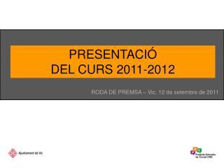 PRESENTACI�  DEL CURS 2011-2012