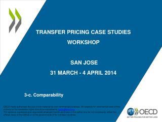 TRANSFER PRICING CASE STUDIES WORKSHOP  SAN JOSE  31 MARCH - 4 APRIL  2 014