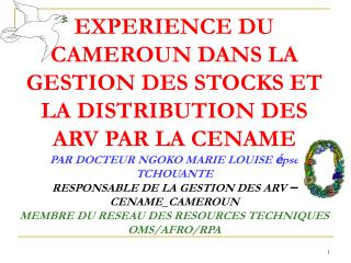 EXPERIENCE DU CAMEROUN DANS LA GESTION DES STOCKS ET LA DISTRIBUTION DES ARV PAR LA CENAME  PAR DOCTEUR NGOKO MARIE LOUI