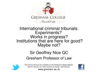Sir Geoffrey Nice QC Gresham Professor of Law