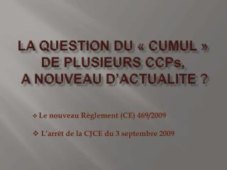 La question du   cumul   de plusieurs CCPs,  a nouveau d actualite