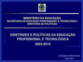 MINISTÉRIO DA EDUCAÇÃO SECRETARIA DE EDUCAÇÃO PROFISSIONAL E TECNOLÓGICA DIRETORIA DE POLÍTICAS