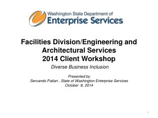 Facilities Division/Engineering and Architectural Services  2014 Client Worksho p