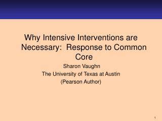 Why Intensive Interventions are Necessary:  Response to Common Core  Sharon Vaughn
