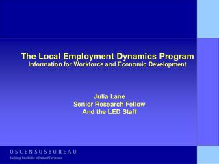 The Local Employment Dynamics Program Information for Workforce and Economic Development