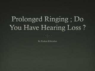 Prolonged Ringing ; Do You Have Hearing Loss ?