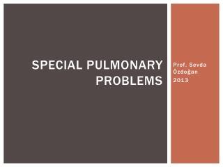 Special  Pulmonary Problems