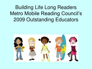 Building Life Long Readers Metro Mobile Reading Council's 2009 Outstanding Educators