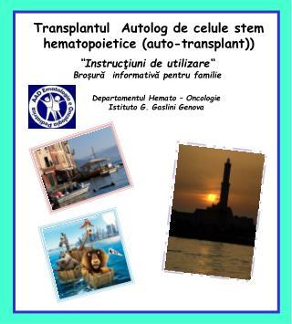 Transplantul  Autolog de celule stem hematopoietice (auto-transplant) )
