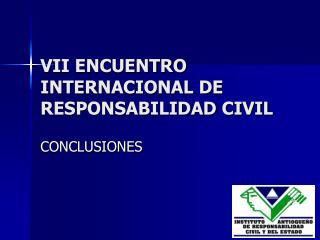 VII ENCUENTRO INTERNACIONAL DE RESPONSABILIDAD CIVIL