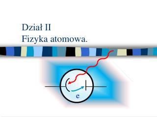 Dział II Fizyka atomowa.