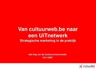 Van cultuurweb.be naar  een UiTnetwerk Strategische marketing in de praktijk