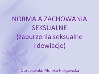 NORMA A ZACHOWANIA SEKSUALNE (zaburzenia seksualne  i dewiacje)