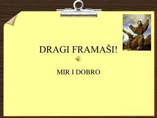DRAGI FRAMA�I!