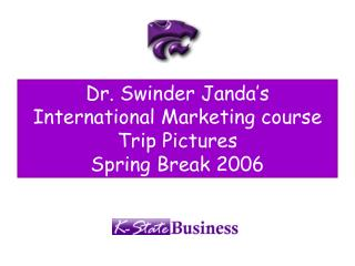 Dr. Swinder Janda s  International Marketing course  Trip Pictures Spring Break 2006