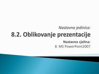 Nastavna jedinica: 8 .2. Oblikovanje prezentacije