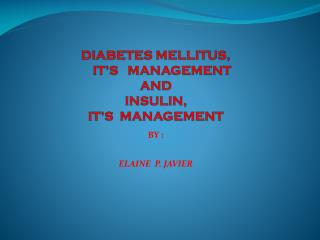 DIABETES MELLITUS,     IT'S   MANAGEMENT AND INSULIN, IT'S  MANAGEMENT