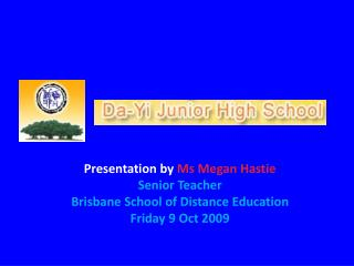 Presentation by  Ms Megan Hastie Senior Teacher Brisbane School of Distance Education