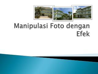 Manipulasi Foto dengan Efek