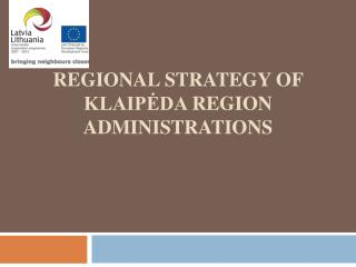 Regional  Strategy of  Klaipėda  Region administrations
