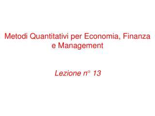 Metodi Quantitativi per Economia, Finanza e Management Lezione n° 13