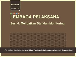 LEMBAGA PELAKSANA Sesi 4: Melibatkan Staf dan Monitoring