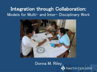 Integration through Collaboration: Models for Multi- and Inter- Disciplinary Work