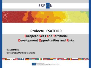 Proiectul ESaTDOR E uropean  S eas  a nd  T erritorial  D evelopment  O pportunities and  R isks