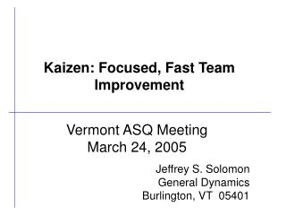 Vermont ASQ Meeting March 24, 2005 Jeffrey S. Solomon General Dynamics Burlington, VT  05401