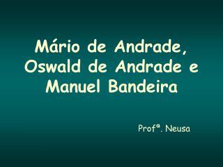 Mário de Andrade, Oswald de Andrade e Manuel Bandeira