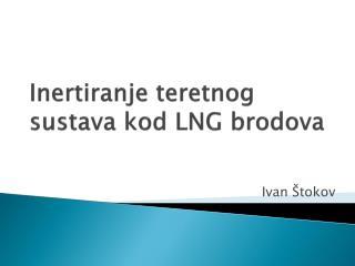 Inertiranje teretnog sustava kod LNG brodova