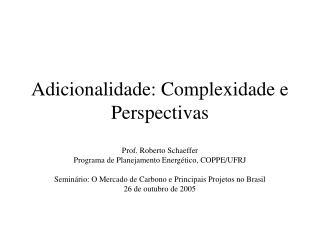 Adicionalidade: Complexidade e Perspectivas
