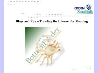 Blogs and RSS – Trawling the Internet for Meaning