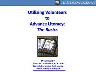 Utilizing Volunteers to  Advance Literacy: The Basics