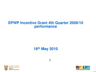 EPWP Incentive Grant 4th Quarter 2009/10 performance 18 th  May 2010