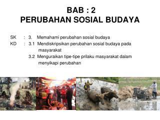 BAB : 2 PERUBAHAN SOSIAL BUDAYA