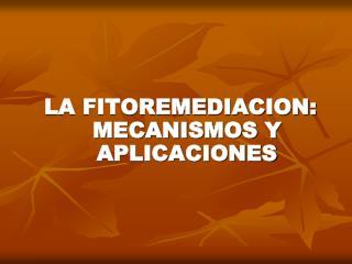 LA FITOREMEDIACION: MECANISMOS Y APLICACIONES