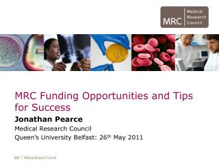 MRC Funding Opportunities and Tips for Success Jonathan Pearce Medical Research Council