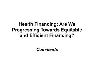 Health Financing: Are We Progressing Towards Equitable and Efficient Financing?