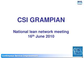 CSI GRAMPIAN National lean network meeting 16 th  June 2010