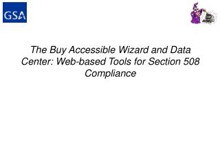 The Buy Accessible Wizard and Data Center: Web-based Tools for Section 508 Compliance