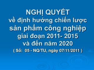 NGHỊ QUYẾT về định hướng chiến lược sản phẩm công nghiệp giai đoạn 2011- 2015 và đến năm 2020