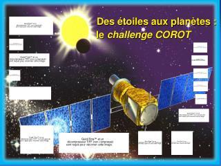 Des étoiles aux planètes :     le  challenge COROT
