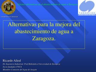 Alternativas para la mejora del abastecimiento de agua a Zaragoza .