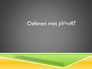 Oefenen met  pV=nRT