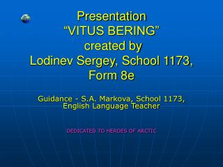 "Presentation ""VITUS BERING""  created by Lodinev Sergey, School 1173, Form 8e"