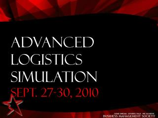 Advanced Logistics Simulation Sept. 27-30, 2010