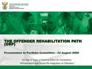 THE OFFENDER REHABILITATION PATH ORP   Presentation to Portfolio Committee : 22 August 2006